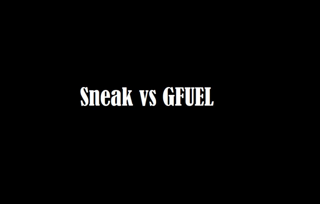sneak vs gfuel